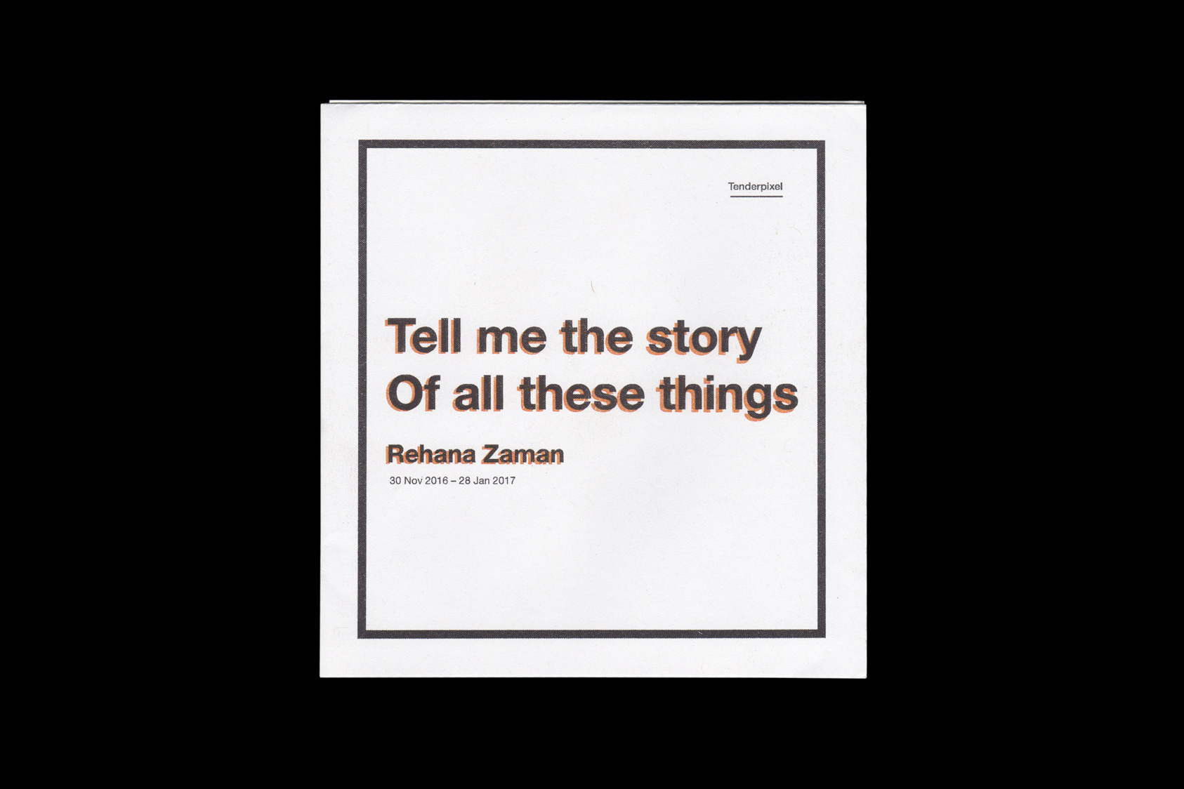 Tell me the story Of all these things - a publication for and Rehana Zaman Tenderpixel and gallery, 2017 by the agency for emerging ideas